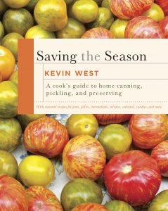 Kevin West, Saving the Season- A Cook's Guide to Home Canning, Pickling, and Preserving